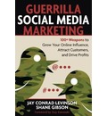 Guerrilla Marketing for Social Media: 100+ Weapons to Grow Your Online Influence, Attract Customers, and Drive Profits - Jay Conrad Levinson