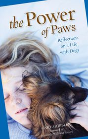 The Power of Paws: Reflections on a Life with Dogs - Gary Shiebler, Foreword by Kimberly Williams-Paisley