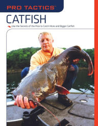 Catfish: Use the Secrets of the Pros to Catch More and Bigger Catfish - Keith Sutton