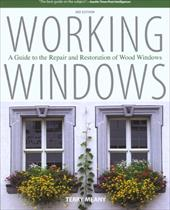 Working Windows: A Guide to the Repair and Restoration of Wood Windows - Meany, Terry