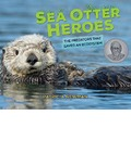 Sea Otter Heroes - Patricia Newman