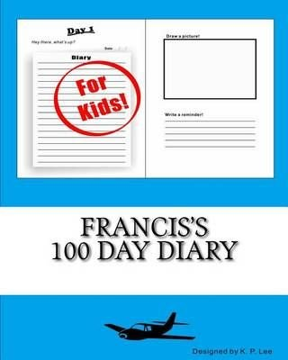 Francis's 100 Day Diary - K P Lee
