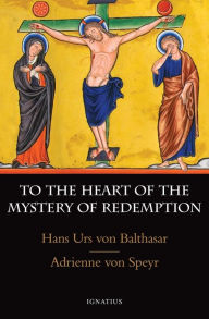 To the Heart of the Mystery of Redemption - Hans Urs von Balthasar