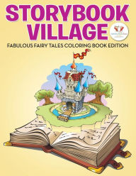 Storybook Village: Fabulous Fairy Tales Coloring Book Edition - Activity Book Zone for Kids