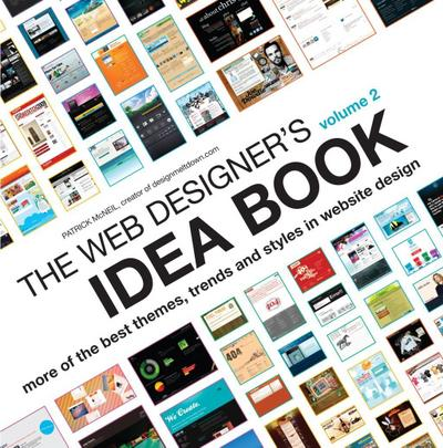 The Web Designer's Idea Book, Volume 2: More of the Best Themes, Trends and Styles in Website Design (Web Designer's Idea Book: The Latest Themes, Trends & Styles in Website Design) - Patrick Mcneil storeM