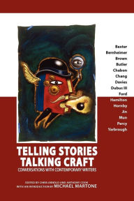 Telling Stories, Talking Craft: Conversations with Contemporary Writers Christopher Feliciano Arnold Editor