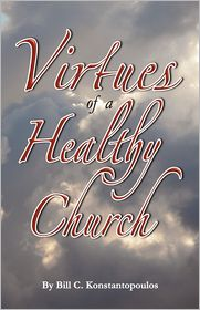 The Virtues Of A Healthy Church - Bill C. Konstantopoulos