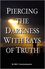 Piercing The Darkness With Rays Of Truth - Bill C. Konstantopoulos