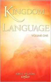 Kingdom Language - Volume One - Kirk E. Hillman