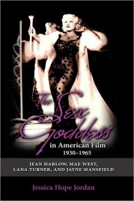 The Sex Goddess In American Film, 1930-1965 - Jessica Hope Jordan