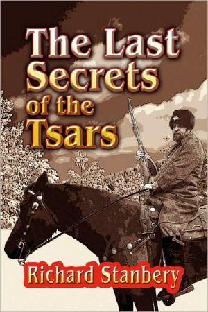 The Last Secrets Of The Tsars - Richard Stanbery