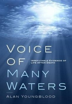 Voice of Many Waters: Irrefutable Evidence of Life After Death - Youngblood, Alan
