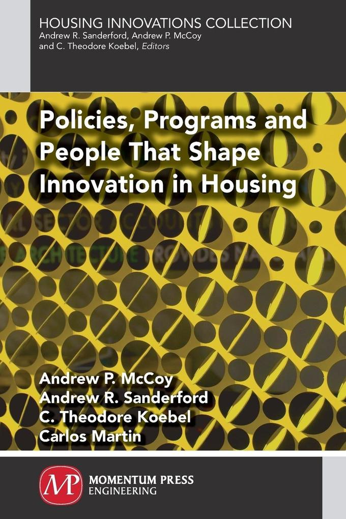 Policies, Programs and People that Shape Innovation in Housing als Taschenbuch von Andrew P. McCoy, Andrew R. Sanderford - Momentum Press