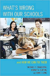 What's Wrong with Our Schools: and How We Can Fix Them Michael C. Zwaagstra Author