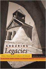 Enduring Legacies: Ethnic Histories and Cultures of Colorado - Arturo J. Aldama (Editor), Elisa Facio (Editor), Reiland Rabaka (Editor), Daryl Maeda (Editor)