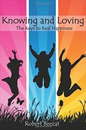 Knowing and Loving: The Keys to Real Happiness - Beezat, Robert