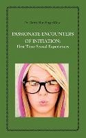 Passionate Encounters on Initiation First Time Sexual Experiences - Mundinger-Klow, Garth