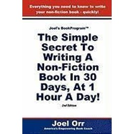 Joel's Bookprogram: The Simple Secret to Writing a Non-Fiction Book in 30 Days, at 1 Hour a Day! - Second Edition - Joel Orr