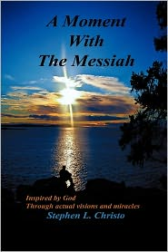 A Moment With The Messiah - Stephen L. Christo