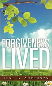 Forgiveness Lived - June B. Anderson