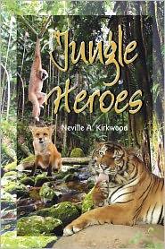 Jungle Heroes - Neville A. Kirkwood