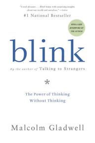 Blink: The Power of Thinking Without Thinking - Malcolm  Gladwell