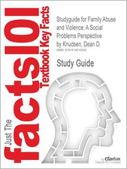 Studyguide for Family Abuse and Violence: A Social Problems Perspective by Knudsen, Dean D., ISBN 9780759108004 - Cram101 Textbook Reviews