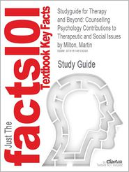 Studyguide for Therapy and Beyond: Counselling Psychology Contributions to Therapeutic and Social Issues by Milton, Martin, ISBN 9780470715475 - Cram101 Textbook Reviews