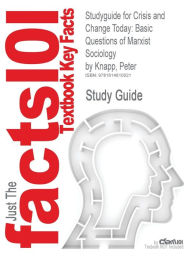 Studyguide for Crisis and Change Today: Basic Questions of Marxist Sociology by Knapp, Peter, ISBN 9780742520431 - Cram101 Textbook Reviews