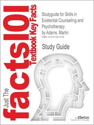 Outlines & Highlights for Skills in Existential Counselling and Psychotherapy by Martin Adams, ISBN: 9781412947794