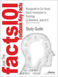Studyguide for Our Social World: Introduction to Sociology by Ballantine, Jeanne H., ISBN 9781412980043 - Cram101 Textbook Reviews