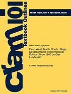 Outlines & Highlights for East, West, North, South: Major Developments in International Politics Since 1945 by Geir Lundestad, ISBN: 9781849202961