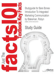 Studyguide for Bare Bones Introduction to Integrated Marketing Communication by Blakeman, Robyn, ISBN 9780742555402 - Cram101 Textbook Reviews