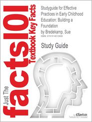 Studyguide for Effective Practices in Early Childhood Education: Building a Foundation by Bredekamp, Sue, ISBN 9780205515325 - Cram101 Textbook Reviews