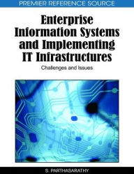 Enterprise Information Systems And Implementing It Infrastructures - S. Parthasarathy