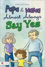 Papa and Nana Almost Always Say Yes - Nancy Humes