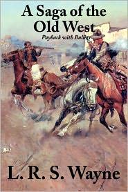 A Saga Of The Old West - L. R. S. Wayne
