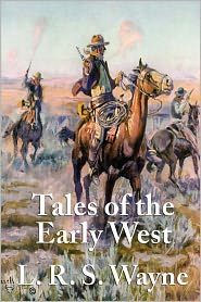 Tales Of The Early West - L. R. S. Wayne