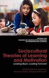 Sociocultural Theories of Learning and Motivation: Looking Back, Looking Forward (Hc) - McInerney, Dennis M. / Walker, Richard A. / Liem, Gregory Arief D.