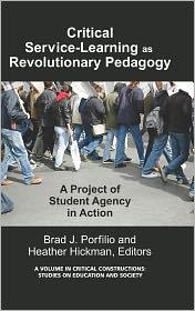 Critical-Service Learning As A Revolutionary Pedagogy - Brad J. Porfilio (Editor), Heather Hickman