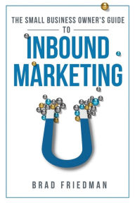 The Small Business Owner's Guide To Inbound Marketing: Tips and tricks to grow your business