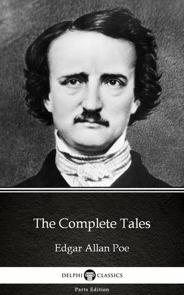 The Complete Tales by Edgar Allan Poe - Delphi Classics (Illustrated) - Edgar Allan Poe