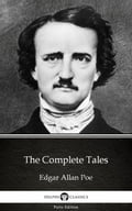 The Complete Tales by Edgar Allan Poe - Delphi Classics (Illustrated) - Delphi Classics, Edgar Allan Poe
