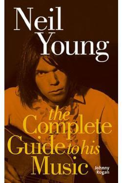 THE COMPLETE GUIDE TO HIS MUSIC - YOUNG NEIL