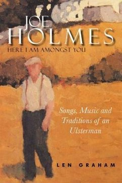 Joe Holmes - Here I Am Amongst You: Songs, Music and Traditions of an Ulsterman - Graham Graham, Len