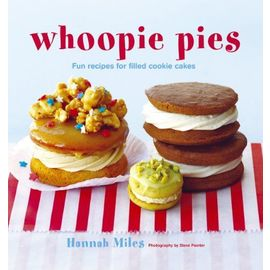 Whoopie Pies: Fun Recipes for Filled Cookie Cakes - Hannah Miles