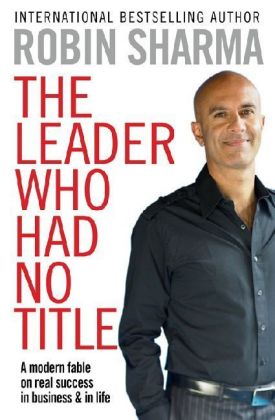 The Leader Who Had No Title - Sharma, Robin S.