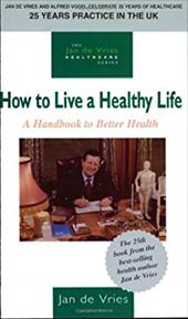 How to Live a Healthy Life: A Handbook to Better Health - De Vries, Jan