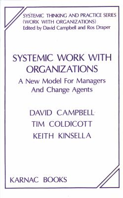 Systemic Work with Organizations: A New Model for Managers and Change Agents - Campbell, David / Coldicott, Tim / Campbell, David