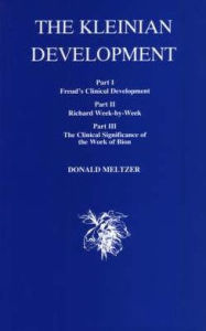 The Kleinian Development: Books I, II and III in One Volume - Donald Meltzer